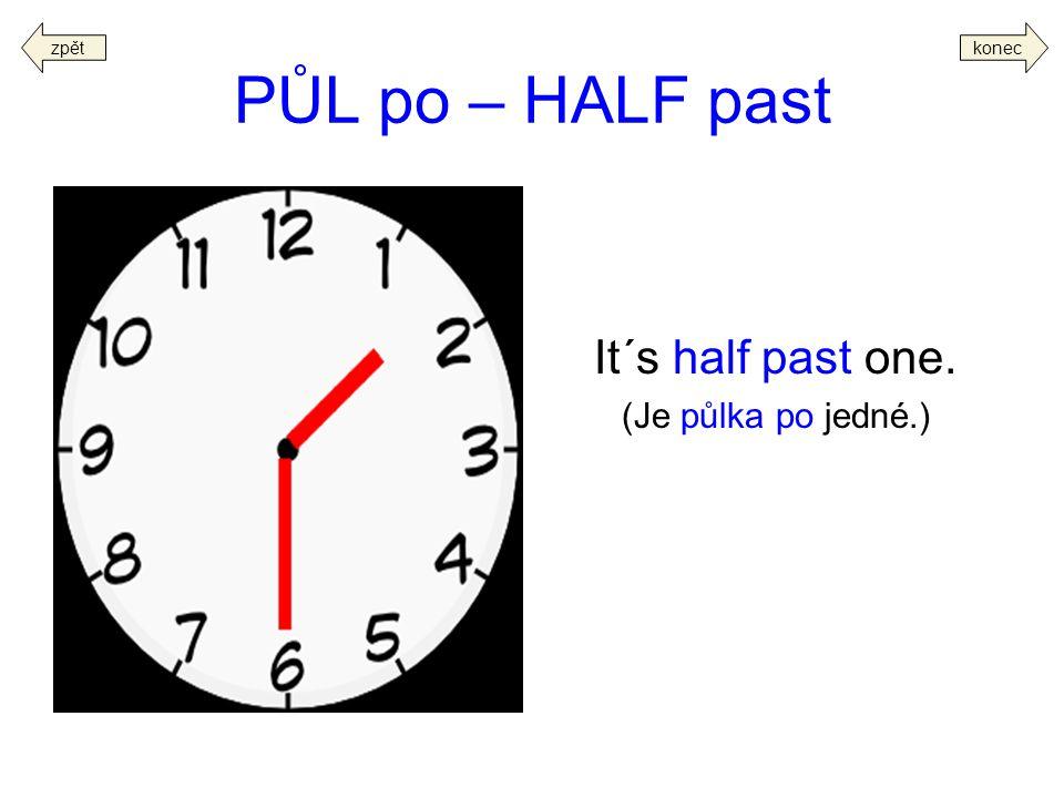 zpět konec PŮL po – HALF past It´s half past one. (Je půlka po jedné.)
