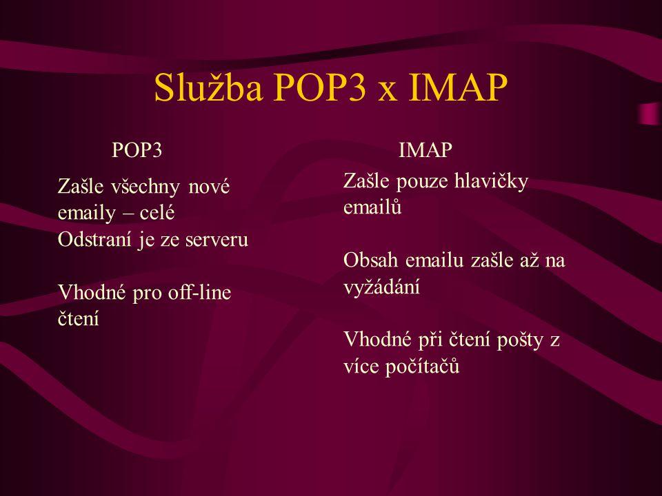 Služba POP3 x IMAP POP3 IMAP Zašle pouze hlavičky emailů