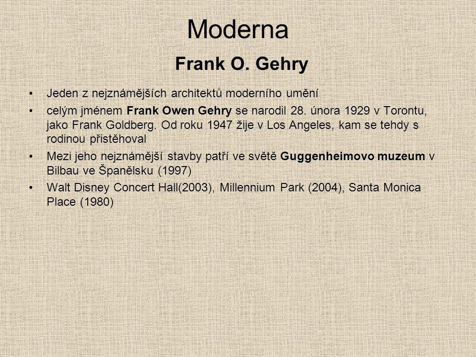 Moderna Frank O. Gehry Jeden z nejznámějších architektů moderního umění.