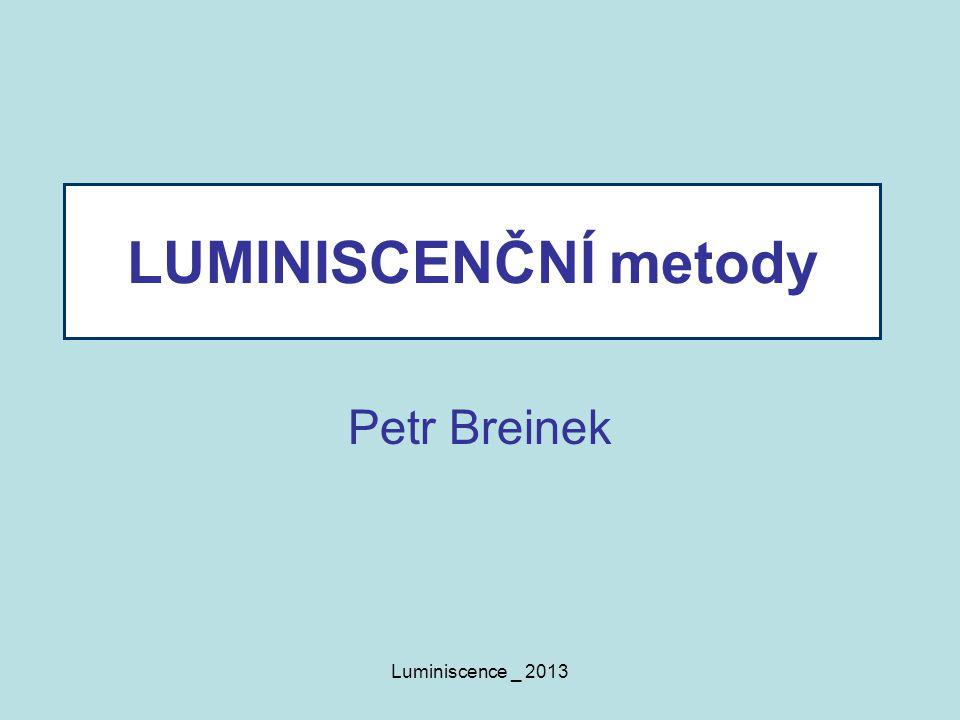 LUMINISCENČNÍ metody Petr Breinek Luminiscence _ 2013
