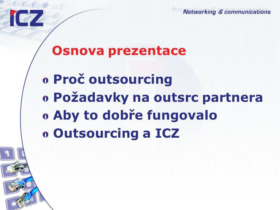 Osnova prezentace Proč outsourcing. Požadavky na outsrc partnera.