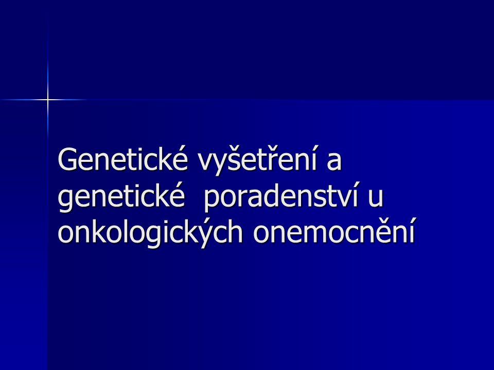 Genetické vyšetření a genetické poradenství u onkologických onemocnění