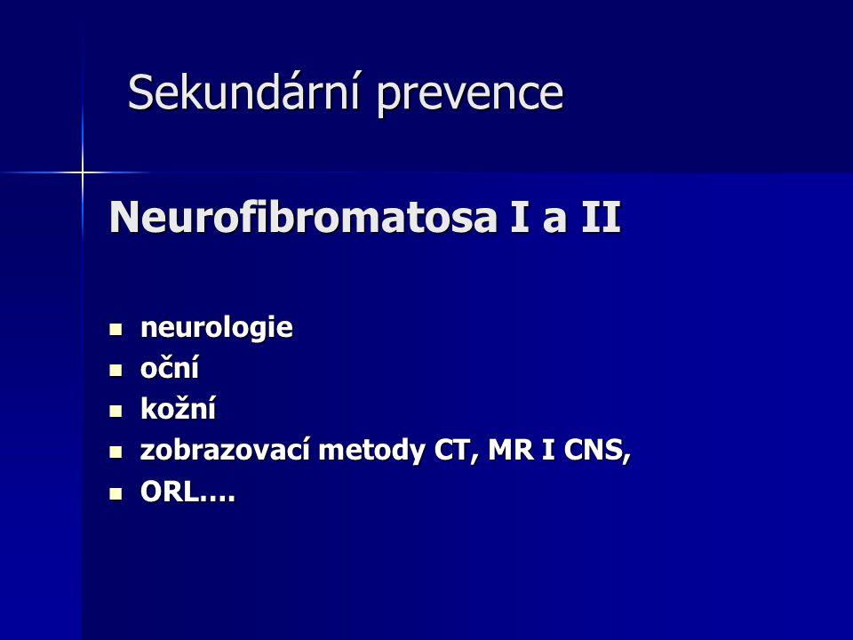 Sekundární prevence Neurofibromatosa I a II neurologie oční kožní