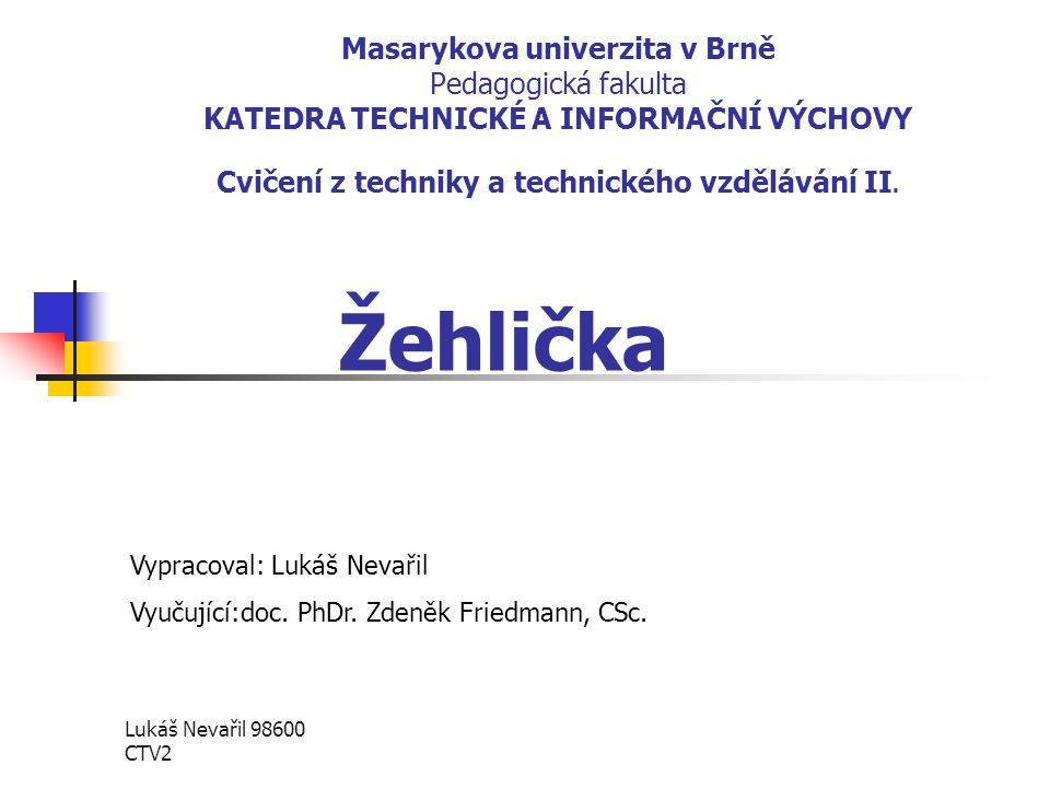 Masarykova univerzita v Brně Pedagogická fakulta KATEDRA TECHNICKÉ A INFORMAČNÍ VÝCHOVY Cvičení z techniky a technického vzdělávání II.