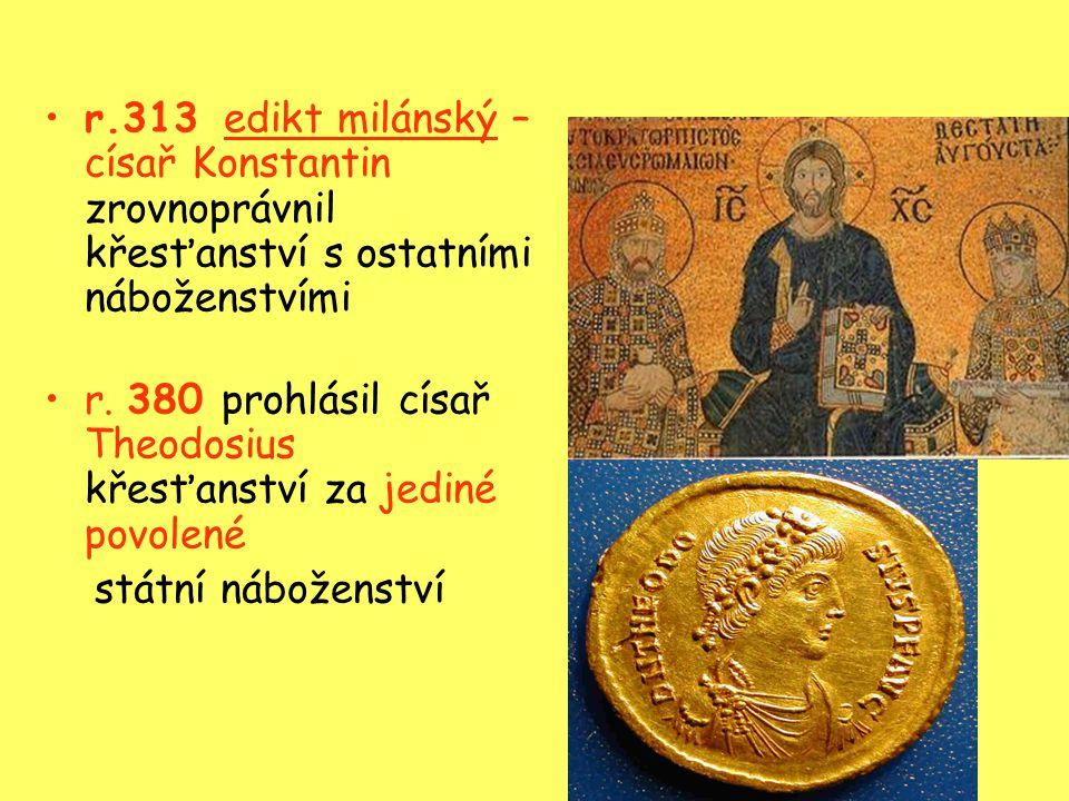 r.313 edikt milánský – císař Konstantin zrovnoprávnil křesťanství s ostatními náboženstvími
