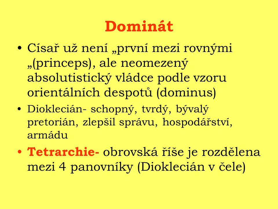"""Dominát Císař už není """"první mezi rovnými """"(princeps), ale neomezený absolutistický vládce podle vzoru orientálních despotů (dominus)"""