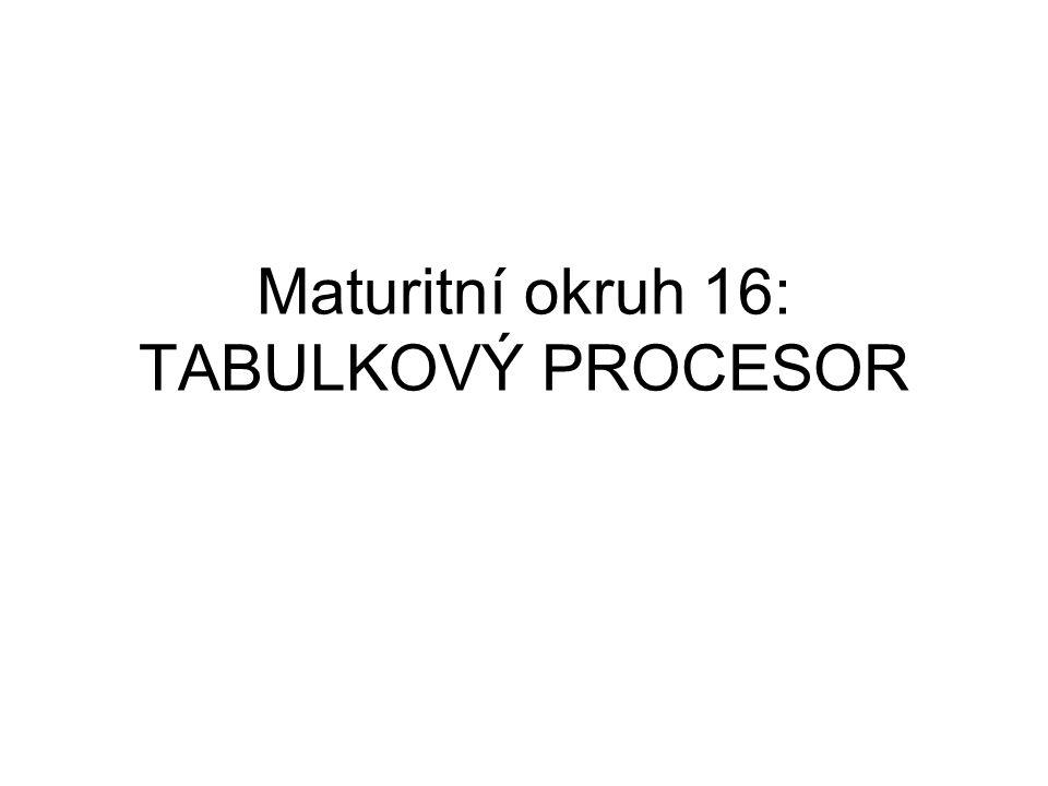 Maturitní okruh 16: TABULKOVÝ PROCESOR
