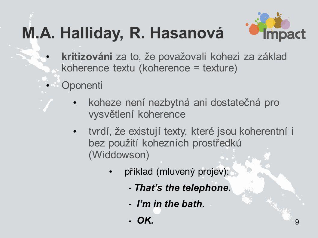 9 M.A. Halliday, R. Hasanová. kritizováni za to, že považovali kohezi za základ koherence textu (koherence = texture)