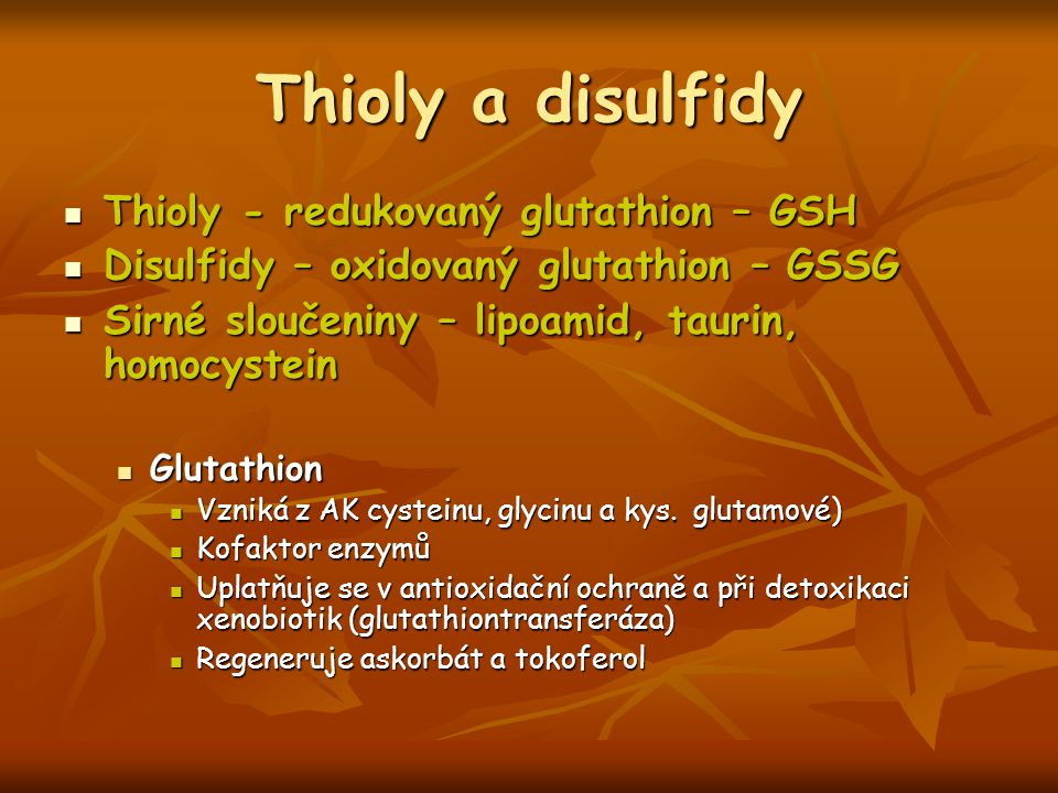 Thioly a disulfidy Thioly - redukovaný glutathion – GSH
