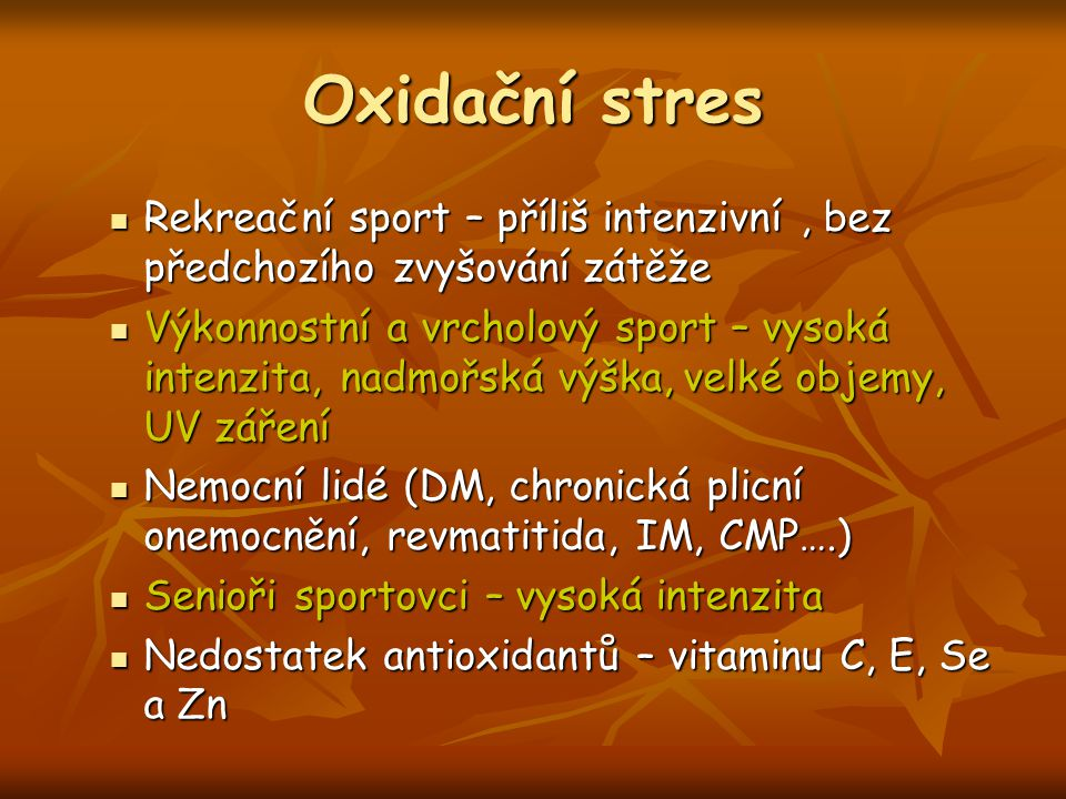 Oxidační stres Rekreační sport – příliš intenzivní , bez předchozího zvyšování zátěže.