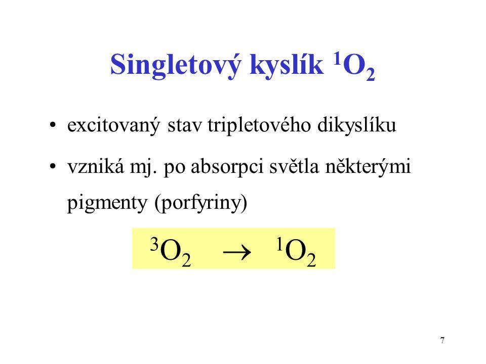 3O2  1O2 Singletový kyslík 1O2 excitovaný stav tripletového dikyslíku