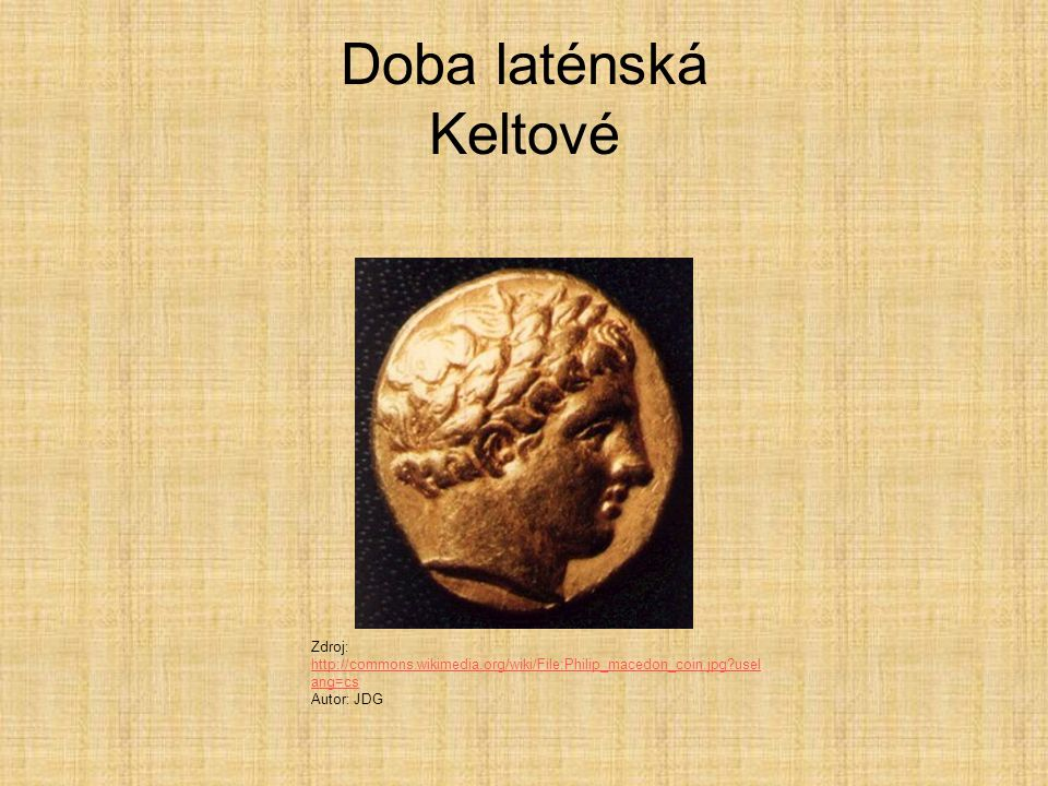 Doba laténská Keltové Zdroj: http://commons.wikimedia.org/wiki/File:Philip_macedon_coin.jpg uselang=cs.
