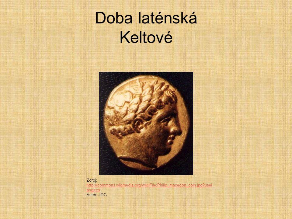 Doba laténská Keltové Zdroj: http://commons.wikimedia.org/wiki/File:Philip_macedon_coin.jpg?uselang=cs.
