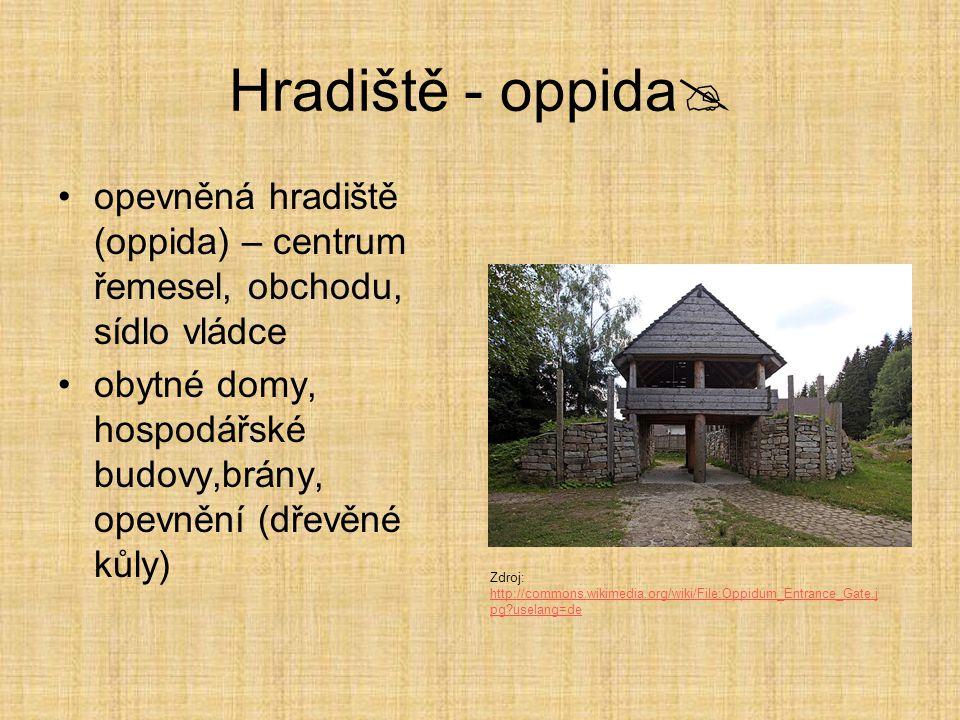 Hradiště - oppida opevněná hradiště (oppida) – centrum řemesel, obchodu, sídlo vládce.