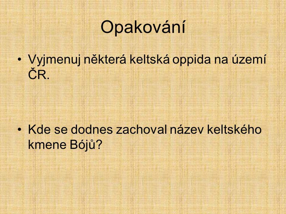 Opakování Vyjmenuj některá keltská oppida na území ČR.