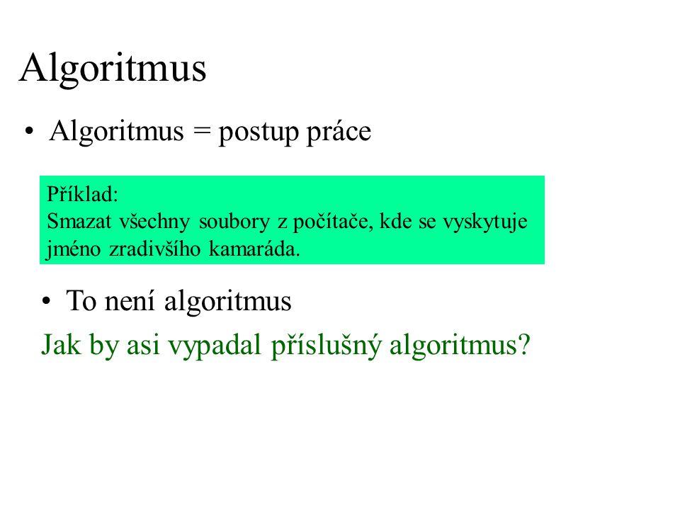 Algoritmus Algoritmus = postup práce To není algoritmus