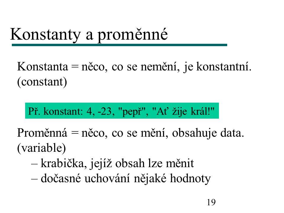 Konstanty a proměnné Konstanta = něco, co se nemění, je konstantní.