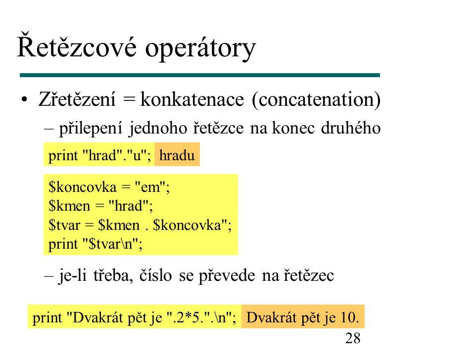 Řetězcové operátory Zřetězení = konkatenace (concatenation)