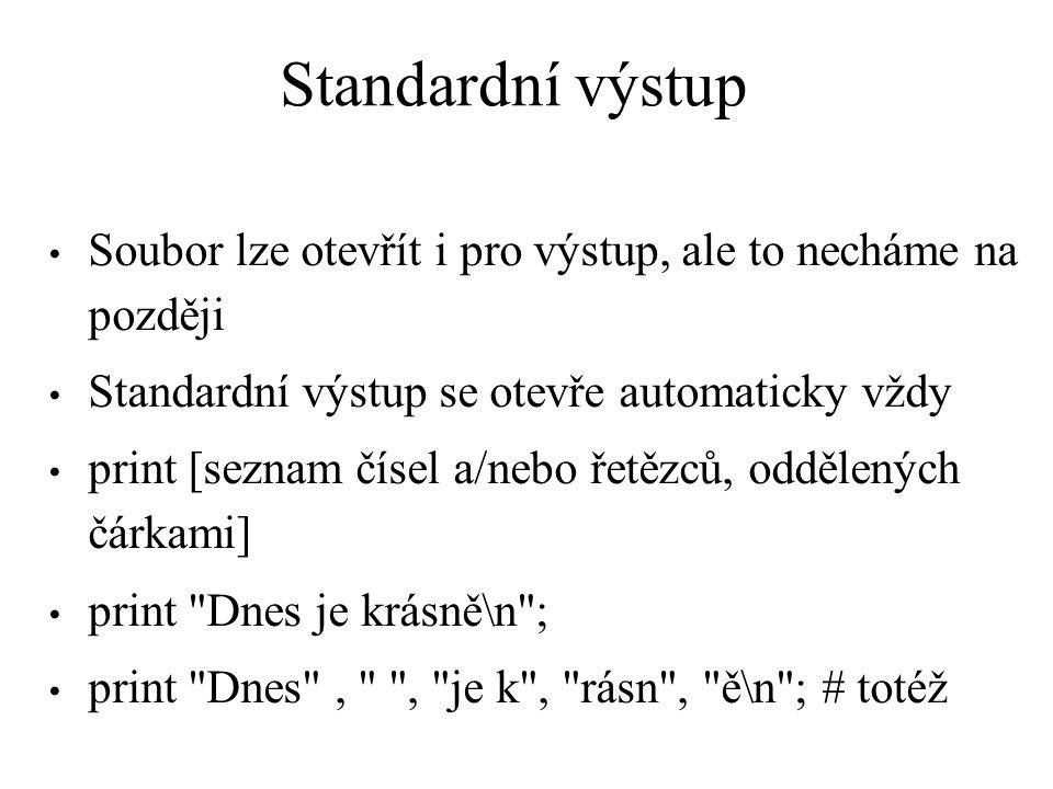 Standardní výstup Soubor lze otevřít i pro výstup, ale to necháme na později. Standardní výstup se otevře automaticky vždy.