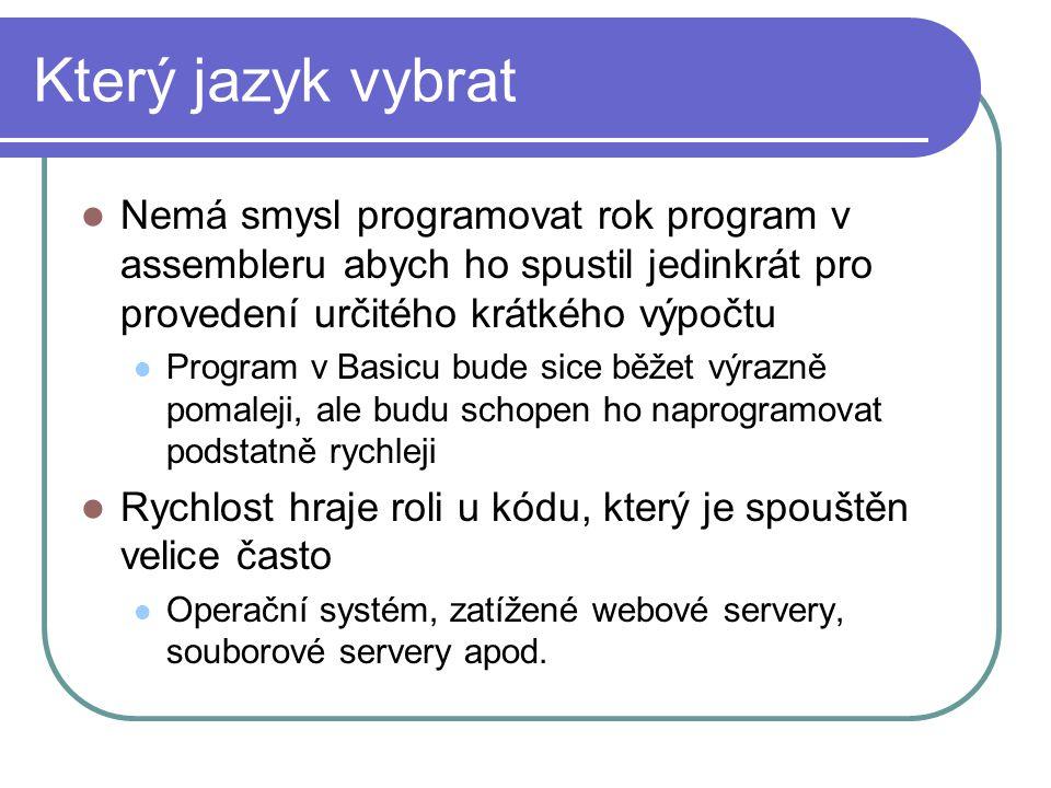 Který jazyk vybrat Nemá smysl programovat rok program v assembleru abych ho spustil jedinkrát pro provedení určitého krátkého výpočtu.