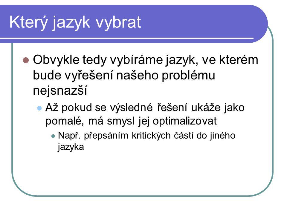 Který jazyk vybrat Obvykle tedy vybíráme jazyk, ve kterém bude vyřešení našeho problému nejsnazší.