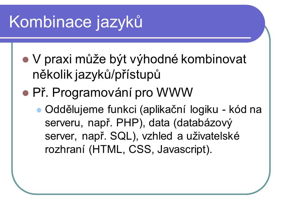 Kombinace jazyků V praxi může být výhodné kombinovat několik jazyků/přístupů. Př. Programování pro WWW.