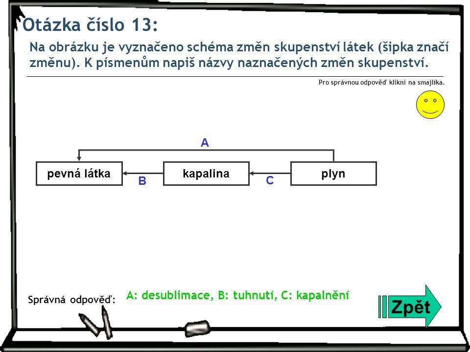 Otázka číslo 13: Na obrázku je vyznačeno schéma změn skupenství látek (šipka značí změnu). K písmenům napiš názvy naznačených změn skupenství.