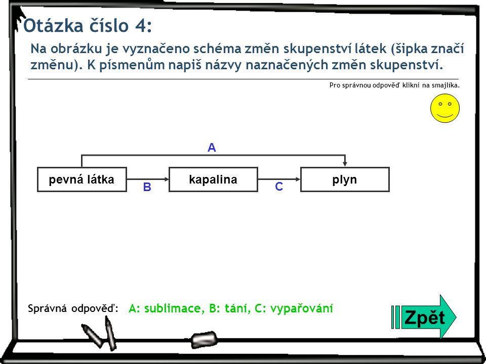 Otázka číslo 4: Na obrázku je vyznačeno schéma změn skupenství látek (šipka značí změnu). K písmenům napiš názvy naznačených změn skupenství.