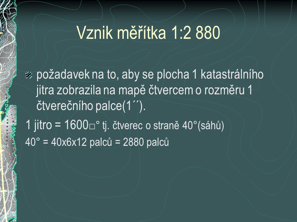 Vznik měřítka 1:2 880 požadavek na to, aby se plocha 1 katastrálního jitra zobrazila na mapě čtvercem o rozměru 1 čtverečního palce(1´´).