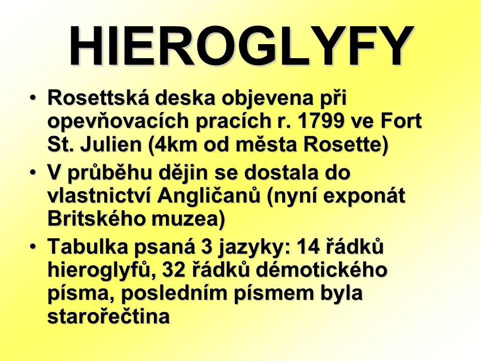 HIEROGLYFY Rosettská deska objevena při opevňovacích pracích r. 1799 ve Fort St. Julien (4km od města Rosette)