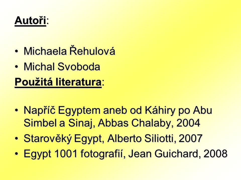 Autoři: Michaela Řehulová. Michal Svoboda. Použitá literatura: Napříč Egyptem aneb od Káhiry po Abu Simbel a Sinaj, Abbas Chalaby, 2004.