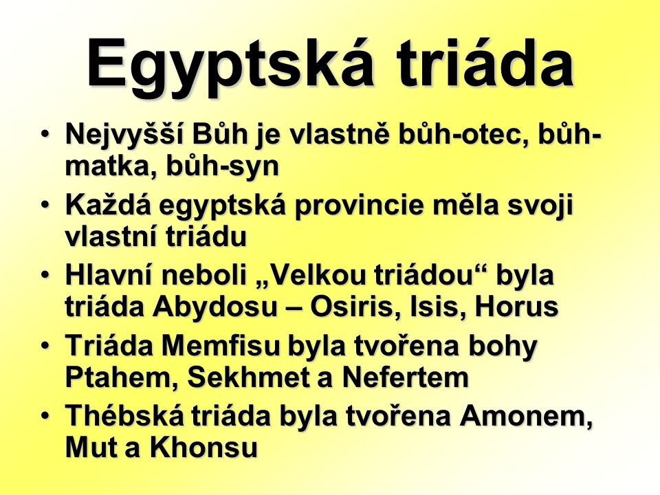 Egyptská triáda Nejvyšší Bůh je vlastně bůh-otec, bůh-matka, bůh-syn