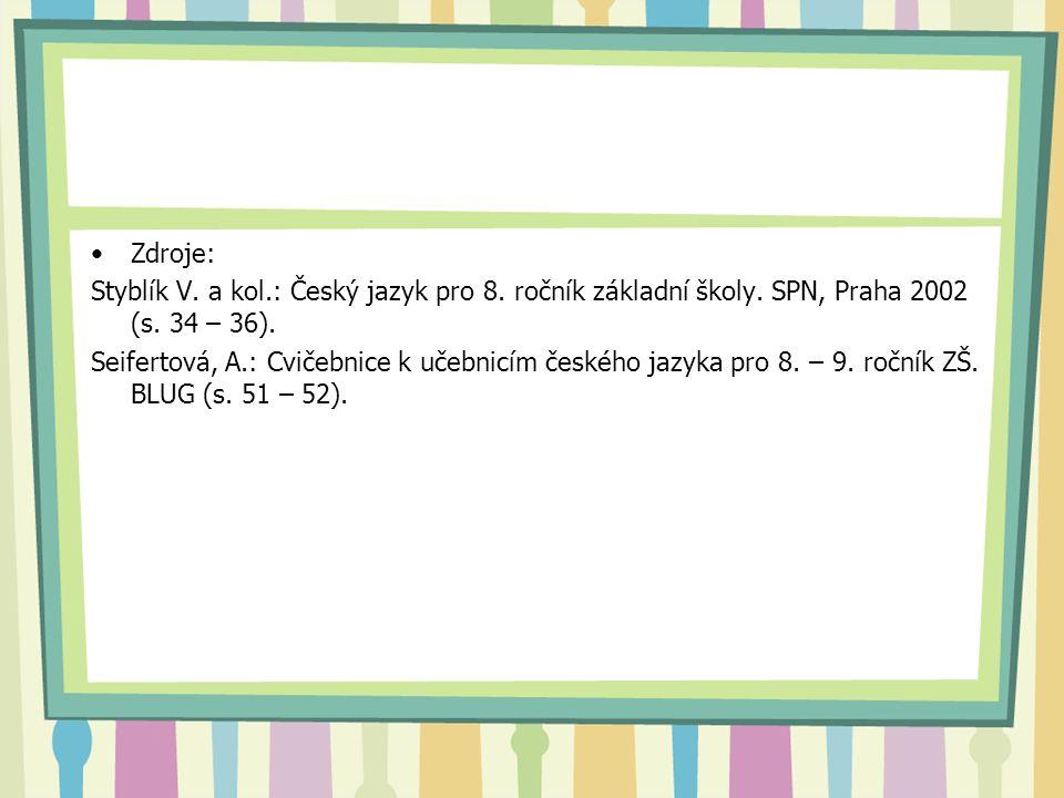 Zdroje: Styblík V. a kol.: Český jazyk pro 8. ročník základní školy. SPN, Praha 2002 (s. 34 – 36).