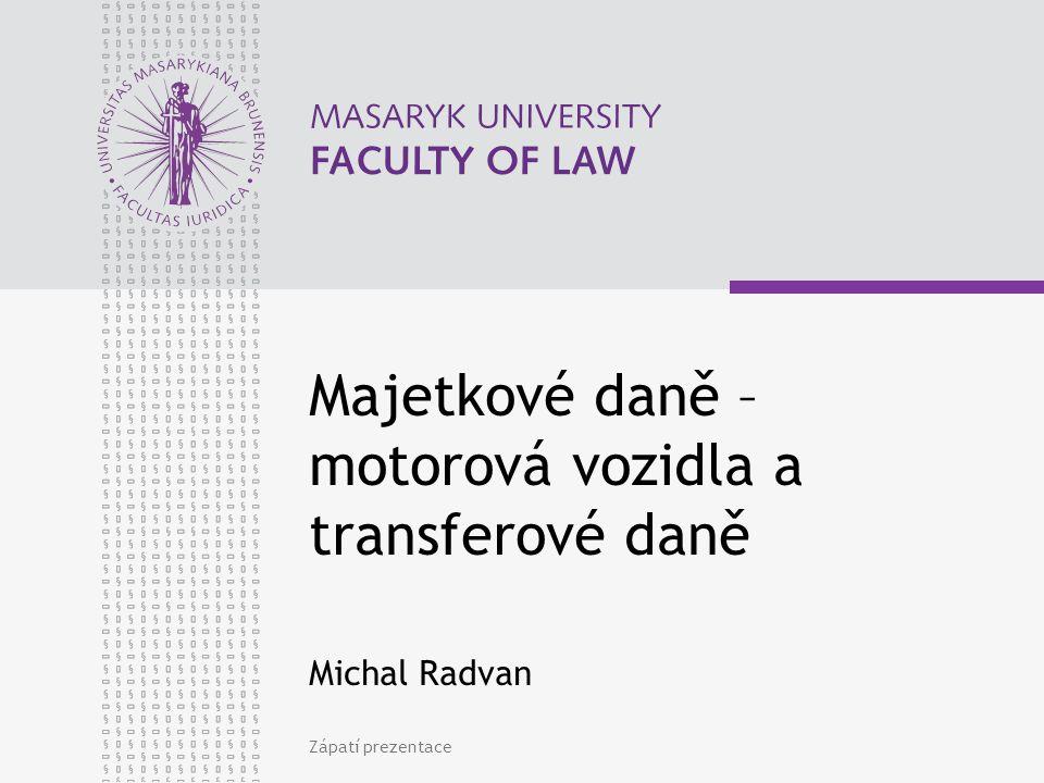 Majetkové daně – motorová vozidla a transferové daně Michal Radvan