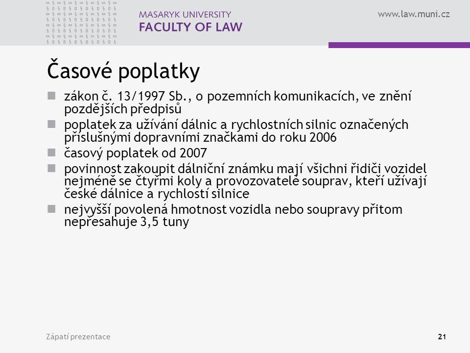Časové poplatky zákon č. 13/1997 Sb., o pozemních komunikacích, ve znění pozdějších předpisů.