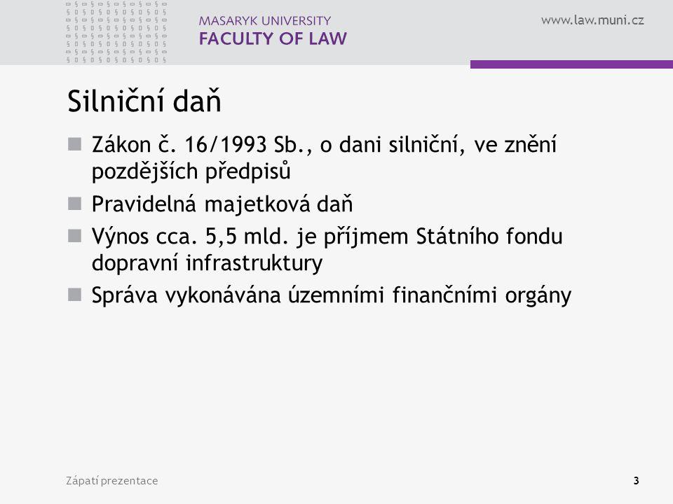 Silniční daň Zákon č. 16/1993 Sb., o dani silniční, ve znění pozdějších předpisů. Pravidelná majetková daň.