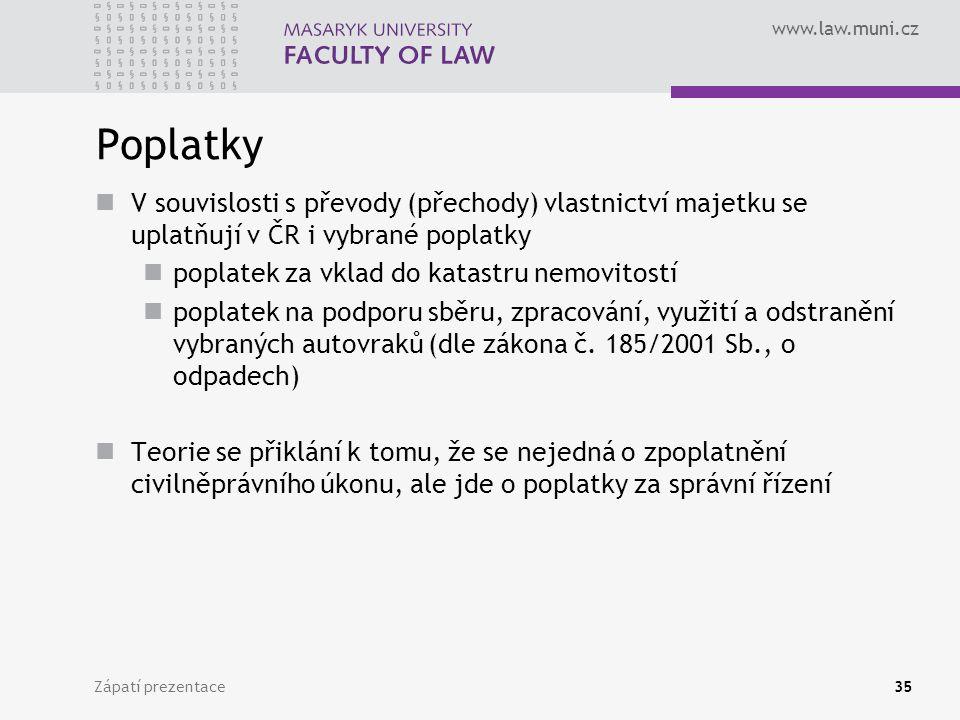Poplatky V souvislosti s převody (přechody) vlastnictví majetku se uplatňují v ČR i vybrané poplatky.