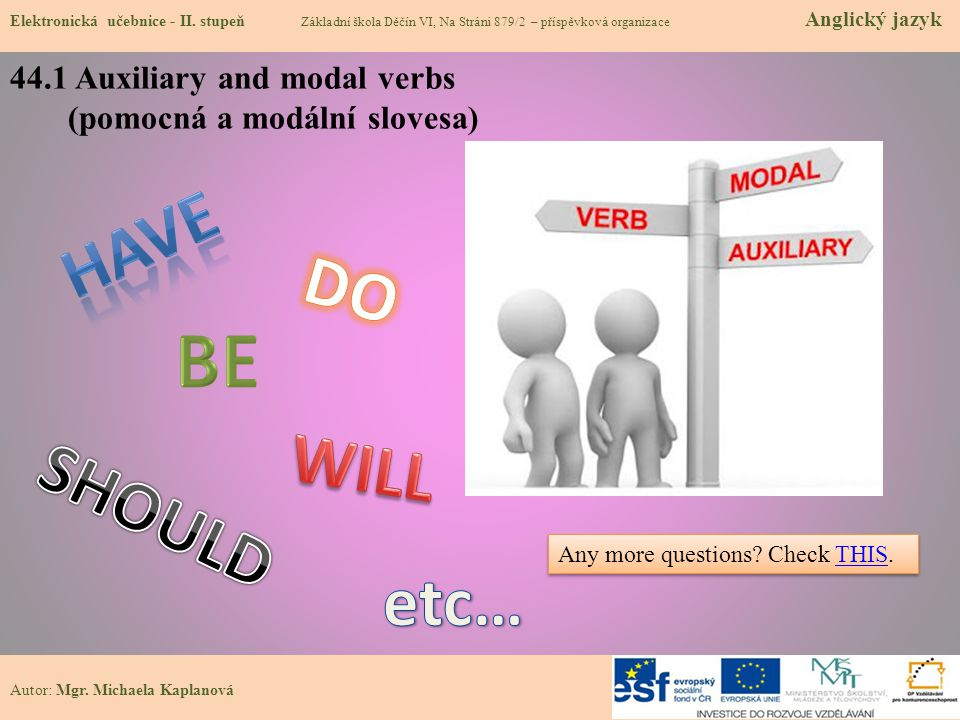 BE HAVE DO WILL SHOULD etc… 44.1 Auxiliary and modal verbs