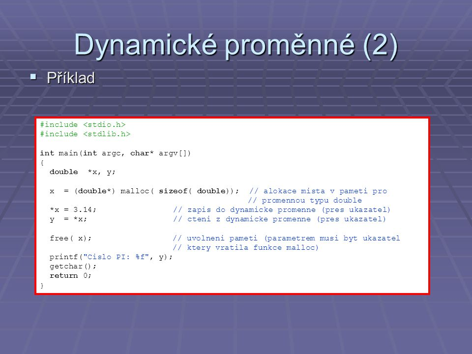 Dynamické proměnné (2) Příklad #include <stdio.h>