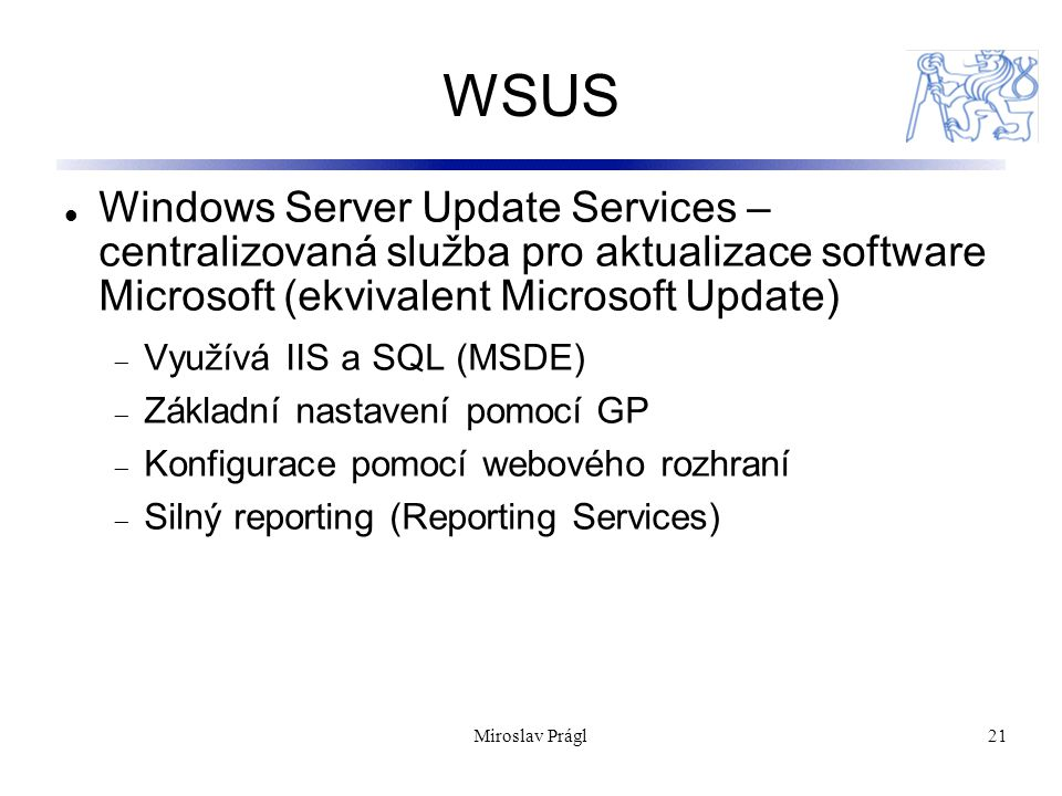 WSUS Windows Server Update Services – centralizovaná služba pro aktualizace software Microsoft (ekvivalent Microsoft Update)