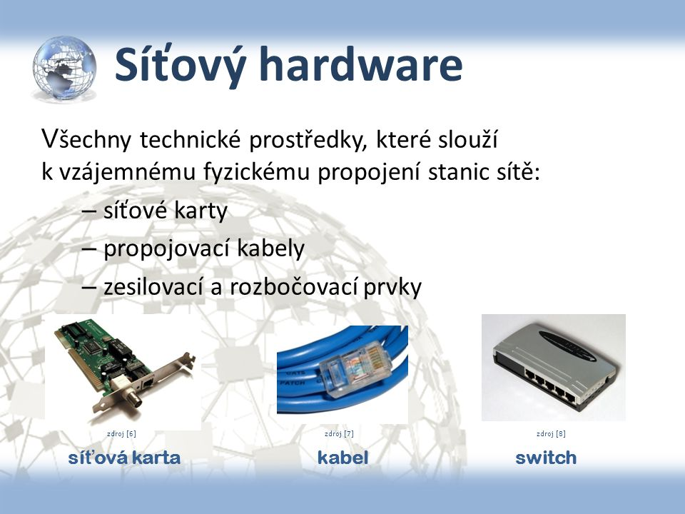Síťový hardware Všechny technické prostředky, které slouží k vzájemnému fyzickému propojení stanic sítě: