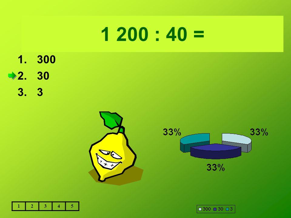 5 600 : 800 = 1 200 : 40 = 300 30 3 1 2 3 4 5