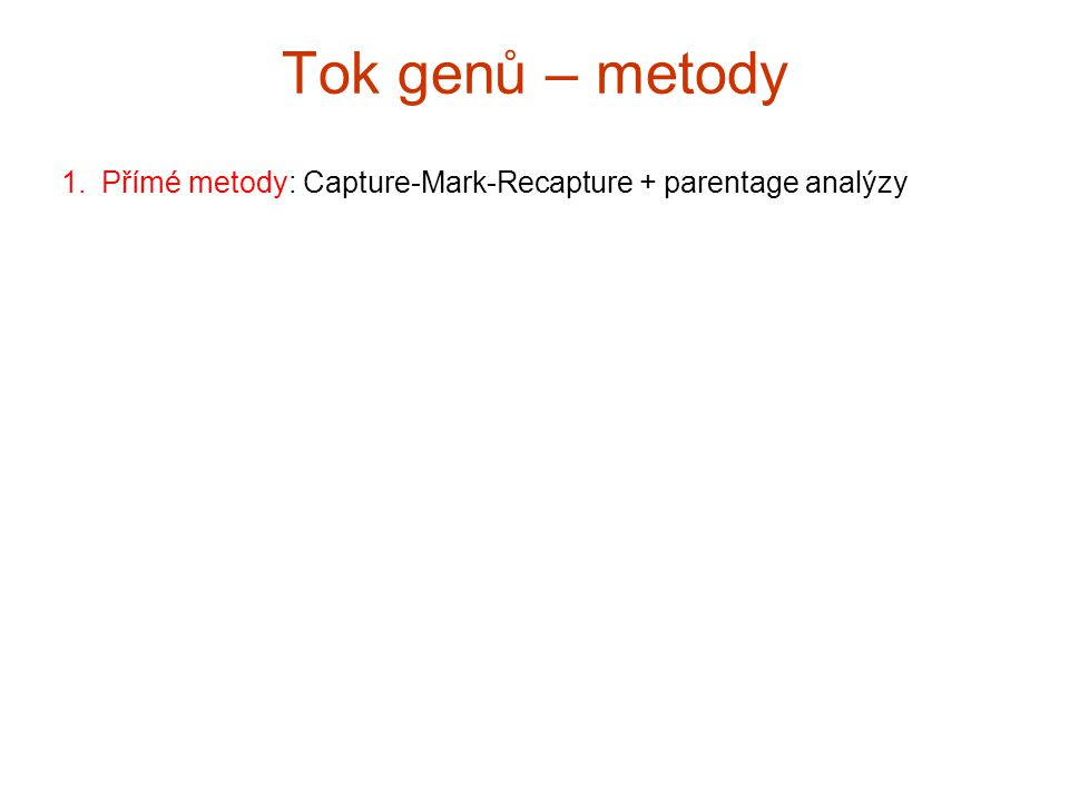 Tok genů – metody Přímé metody: Capture-Mark-Recapture + parentage analýzy