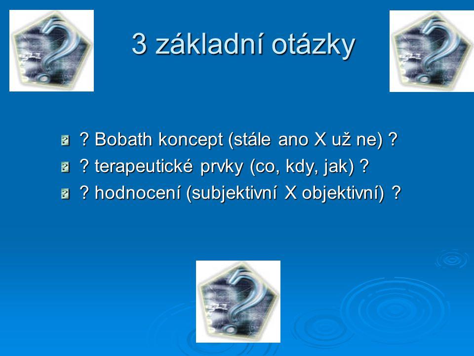 3 základní otázky Bobath koncept (stále ano X už ne)