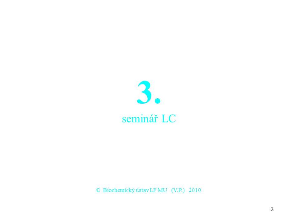 3. seminář LC © Biochemický ústav LF MU (V.P.) 2010
