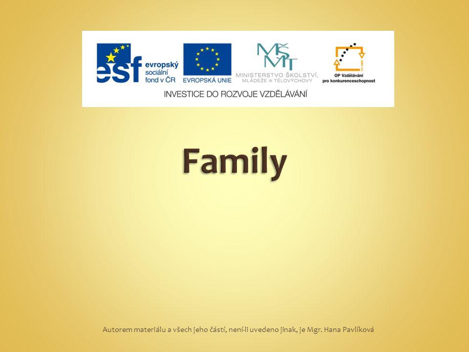 Family Autorem materiálu a všech jeho částí, není-li uvedeno jinak, je Mgr. Hana Pavlíková