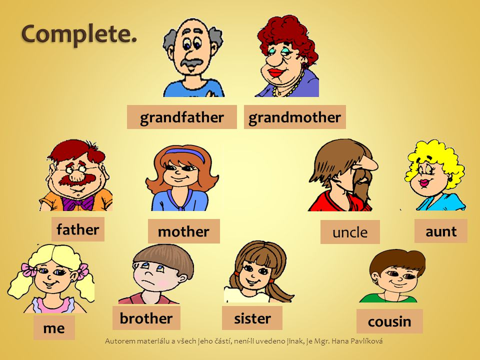 Complete. grandfather grandmother father mother uncle aunt brother