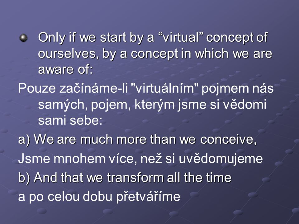 Only if we start by a virtual concept of ourselves, by a concept in which we are aware of: