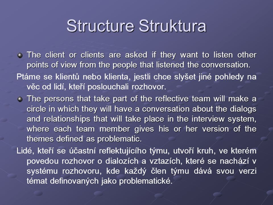Structure Struktura The client or clients are asked if they want to listen other points of view from the people that listened the conversation.