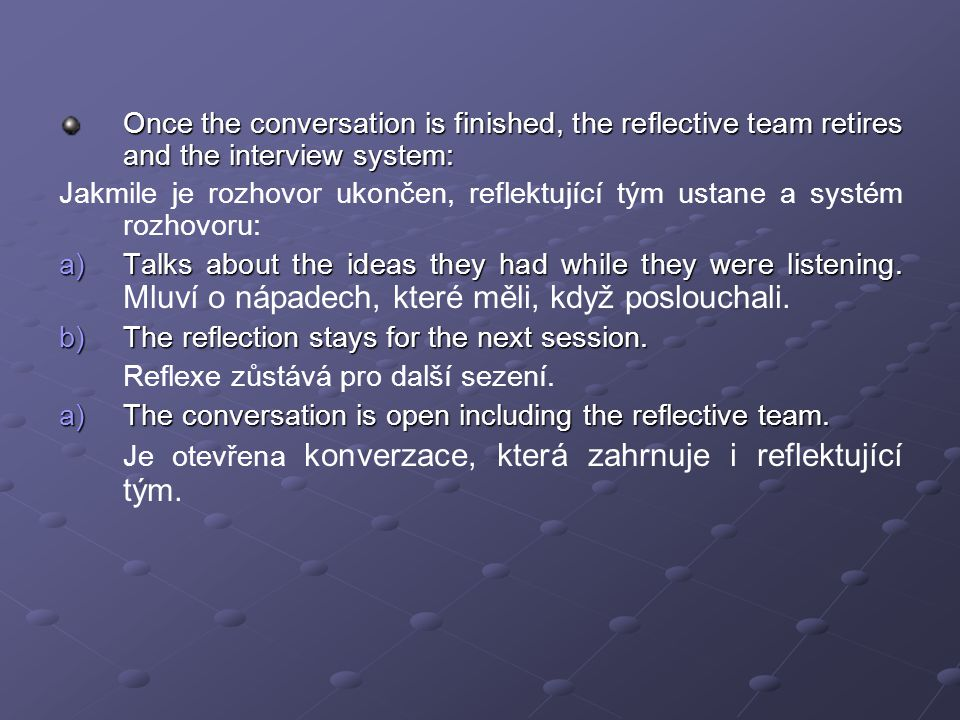 Once the conversation is finished, the reflective team retires and the interview system: